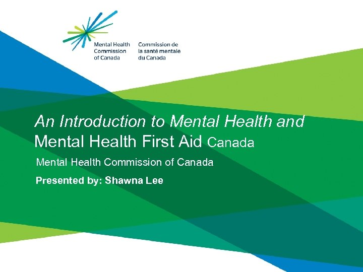An Introduction to Mental Health and Mental Health First Aid Canada Mental Health Commission