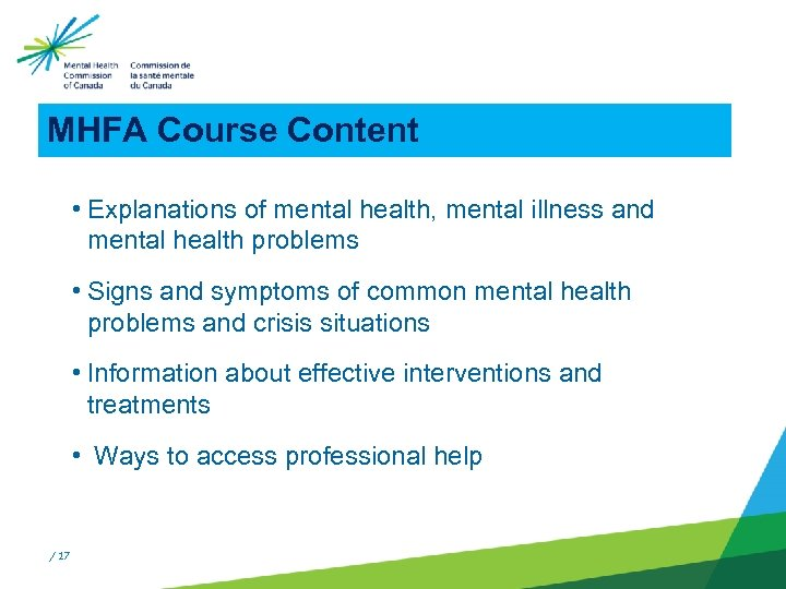 MHFA Course Content • Explanations of mental health, mental illness and mental health problems