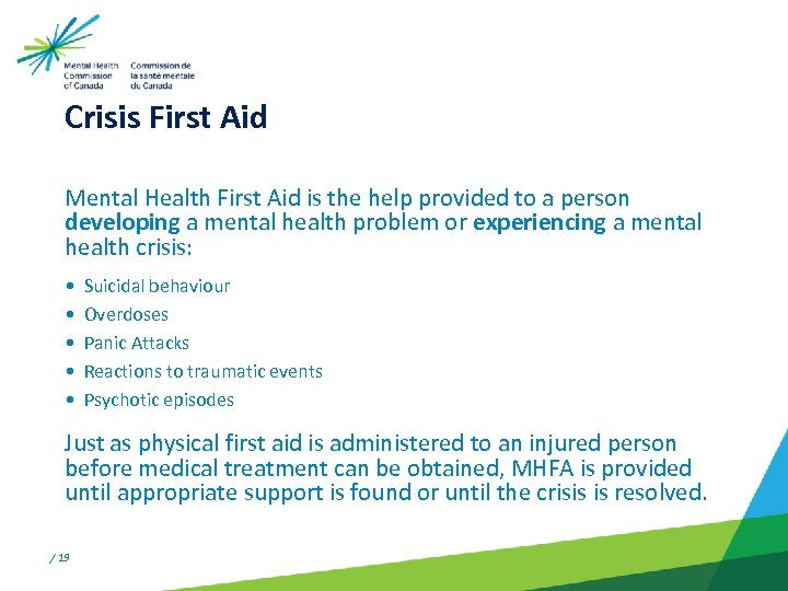 Crisis First Aid Mental Health First Aid is the help provided to a person