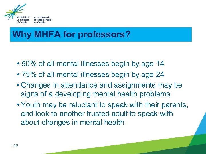 Why MHFA for professors? • 50% of all mental illnesses begin by age 14