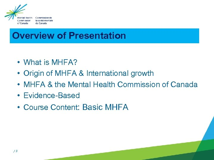Overview of Presentation • • What is MHFA? Origin of MHFA & International growth