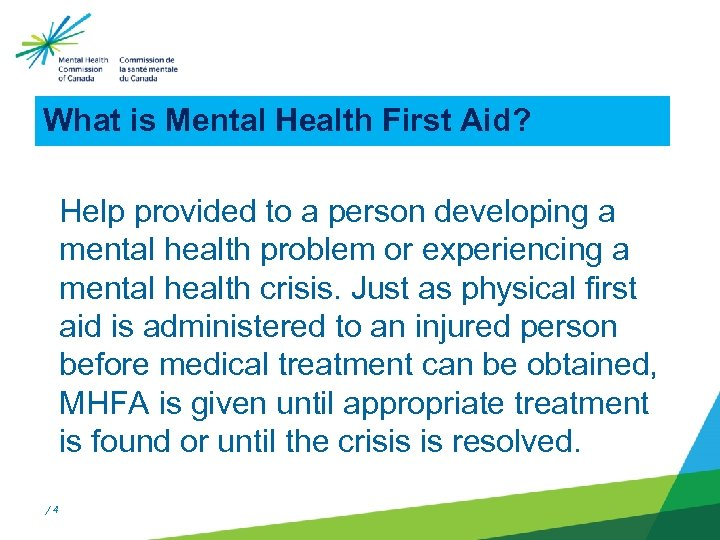 What is Mental Health First Aid? Help provided to a person developing a mental