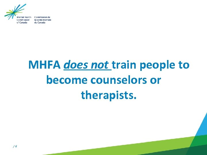 MHFA does not train people to become counselors or therapists. / 6