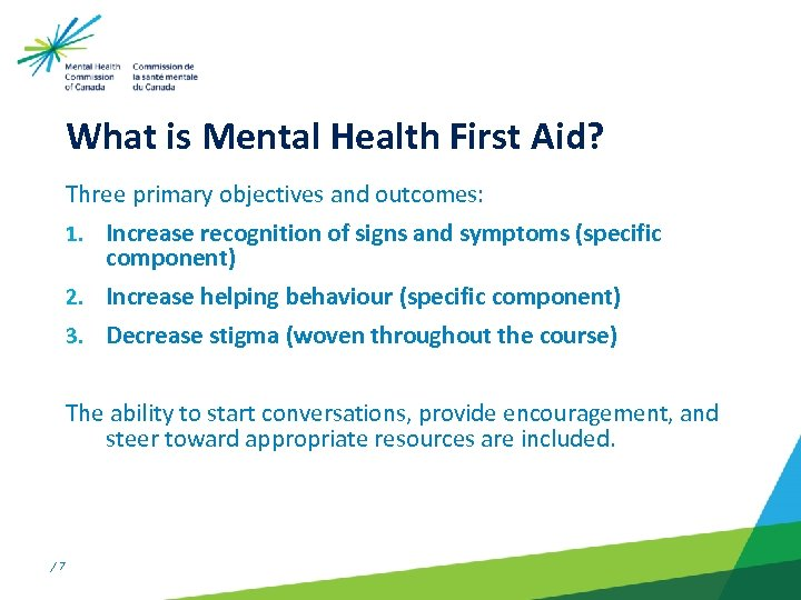What is Mental Health First Aid? Three primary objectives and outcomes: 1. Increase recognition
