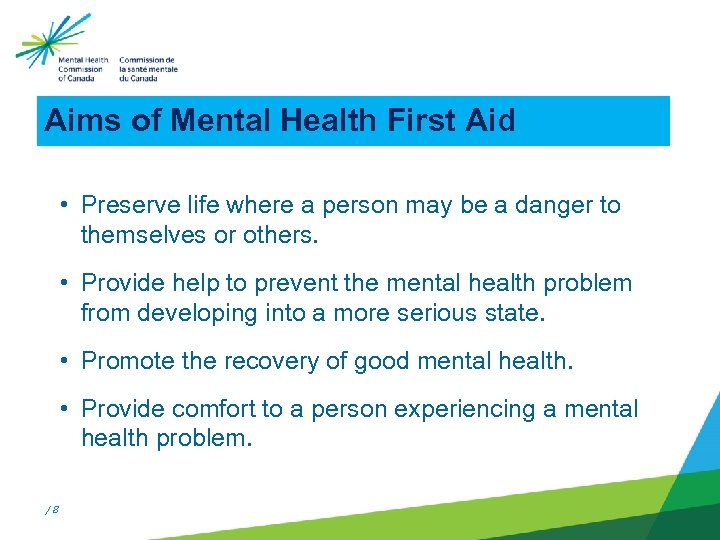 Aims of Mental Health First Aid • Preserve life where a person may be