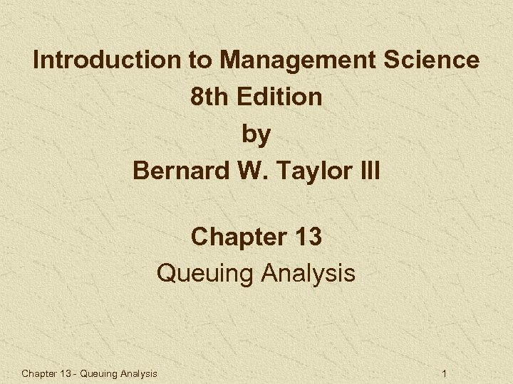 Introduction to Management Science 8 th Edition by Bernard W. Taylor III Chapter 13