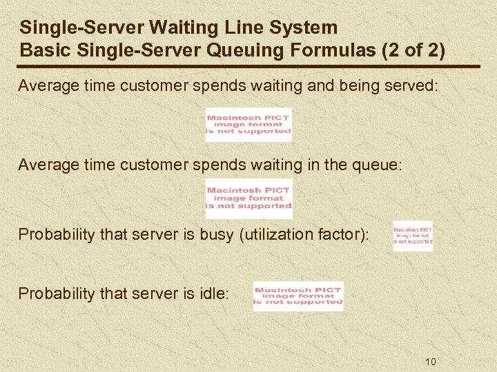 Single-Server Waiting Line System Basic Single-Server Queuing Formulas (2 of 2) Average time customer