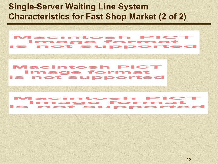 Single-Server Waiting Line System Characteristics for Fast Shop Market (2 of 2) 12