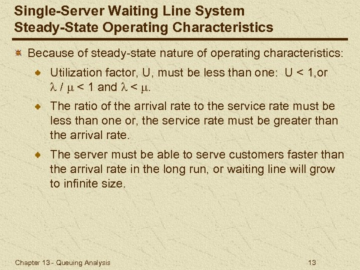 Single-Server Waiting Line System Steady-State Operating Characteristics Because of steady-state nature of operating characteristics: