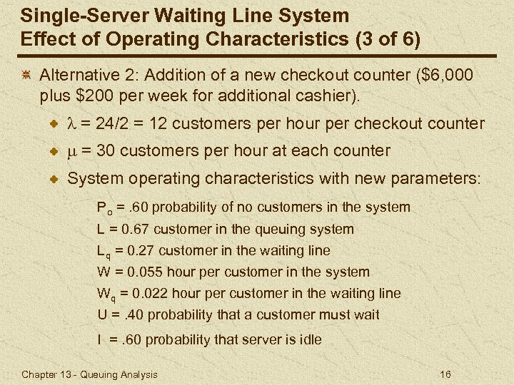 Single-Server Waiting Line System Effect of Operating Characteristics (3 of 6) Alternative 2: Addition