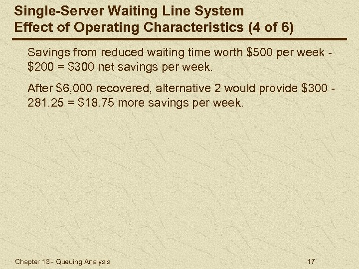 Single-Server Waiting Line System Effect of Operating Characteristics (4 of 6) Savings from reduced