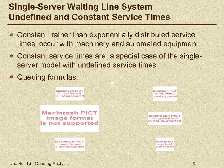 Single-Server Waiting Line System Undefined and Constant Service Times Constant, rather than exponentially distributed