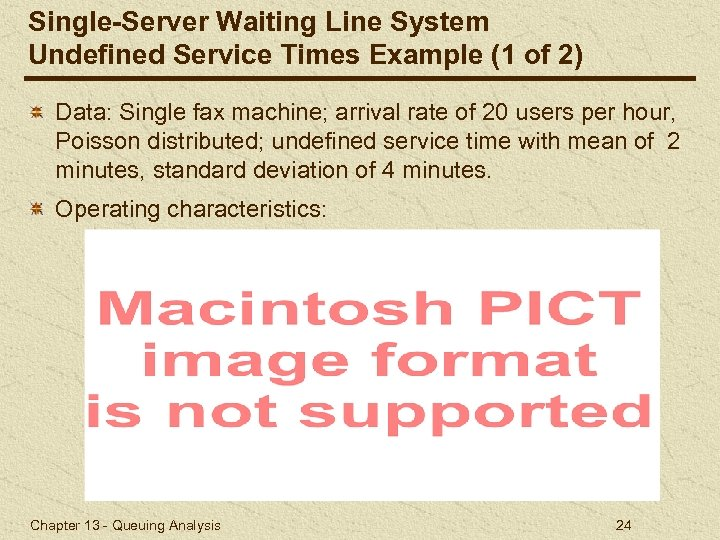 Single-Server Waiting Line System Undefined Service Times Example (1 of 2) Data: Single fax