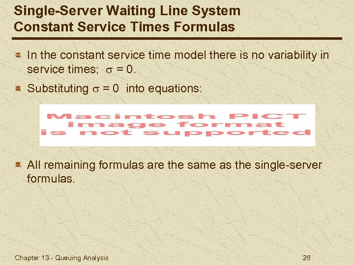 Single-Server Waiting Line System Constant Service Times Formulas In the constant service time model