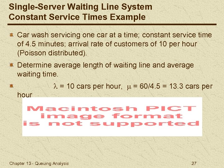 Single-Server Waiting Line System Constant Service Times Example Car wash servicing one car at