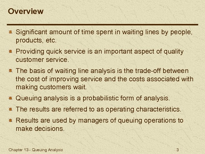 Overview Significant amount of time spent in waiting lines by people, products, etc. Providing