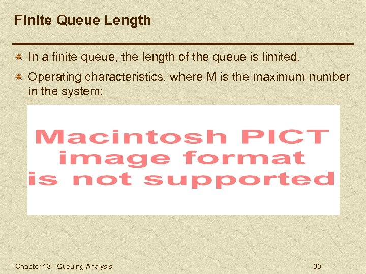 Finite Queue Length In a finite queue, the length of the queue is limited.