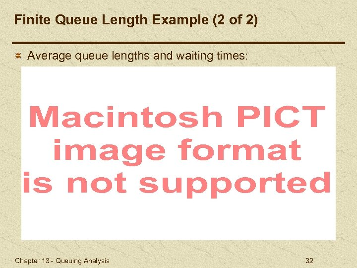 Finite Queue Length Example (2 of 2) Average queue lengths and waiting times: Chapter
