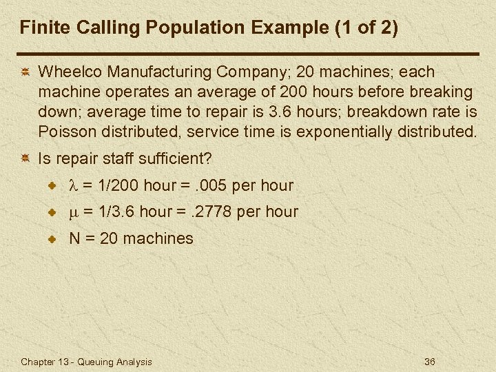 Finite Calling Population Example (1 of 2) Wheelco Manufacturing Company; 20 machines; each machine