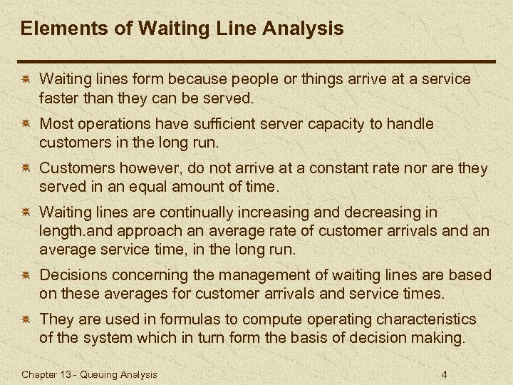 Elements of Waiting Line Analysis Waiting lines form because people or things arrive at