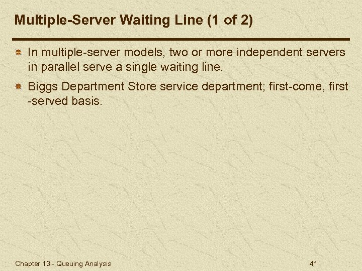 Multiple-Server Waiting Line (1 of 2) In multiple-server models, two or more independent servers