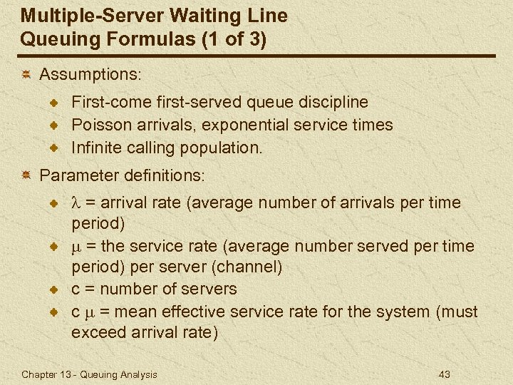 Multiple-Server Waiting Line Queuing Formulas (1 of 3) Assumptions: First-come first-served queue discipline Poisson
