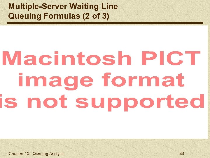 Multiple-Server Waiting Line Queuing Formulas (2 of 3) Chapter 13 - Queuing Analysis 44