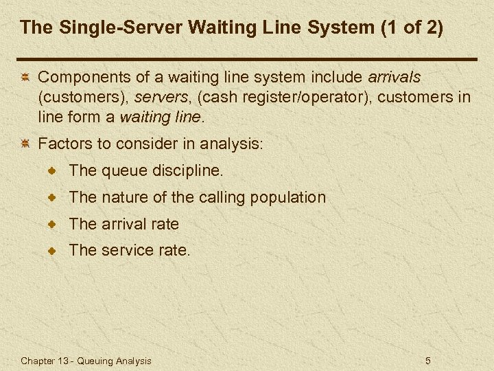 The Single-Server Waiting Line System (1 of 2) Components of a waiting line system