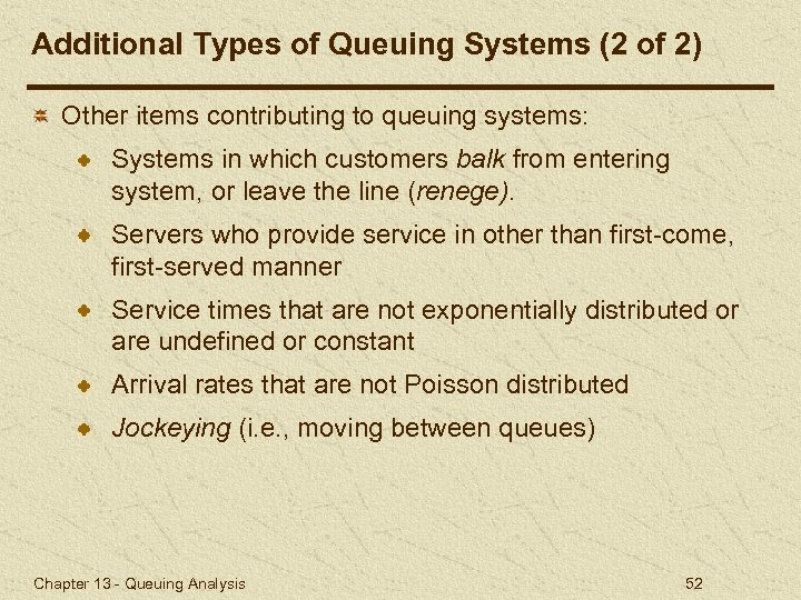 Additional Types of Queuing Systems (2 of 2) Other items contributing to queuing systems: