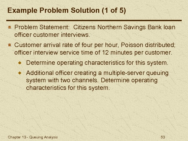 Example Problem Solution (1 of 5) Problem Statement: Citizens Northern Savings Bank loan officer