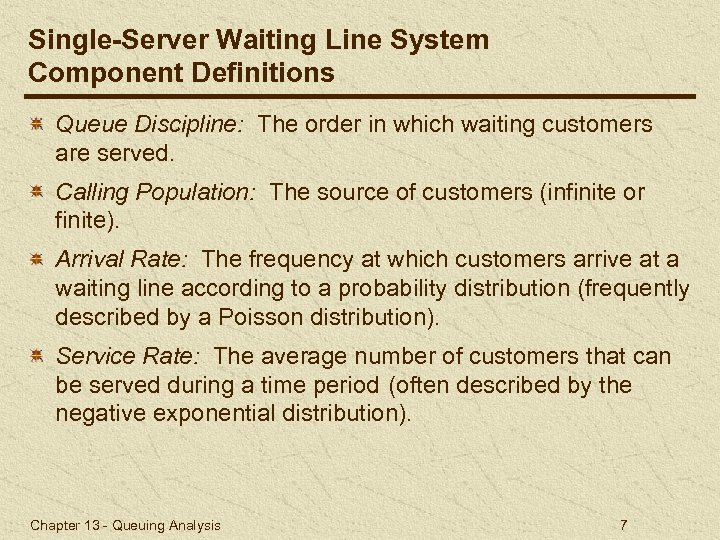Single-Server Waiting Line System Component Definitions Queue Discipline: The order in which waiting customers