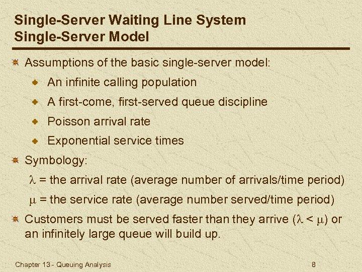 Single-Server Waiting Line System Single-Server Model Assumptions of the basic single-server model: An infinite