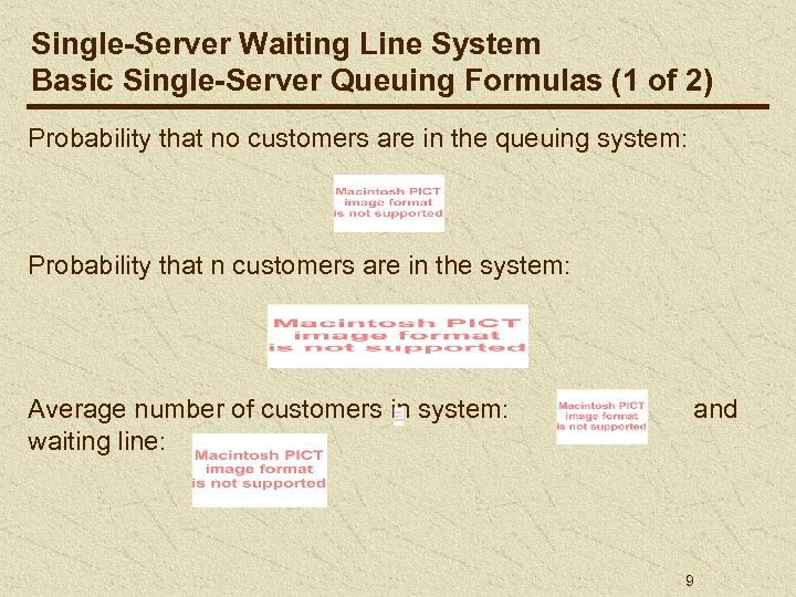 Single-Server Waiting Line System Basic Single-Server Queuing Formulas (1 of 2) Probability that no