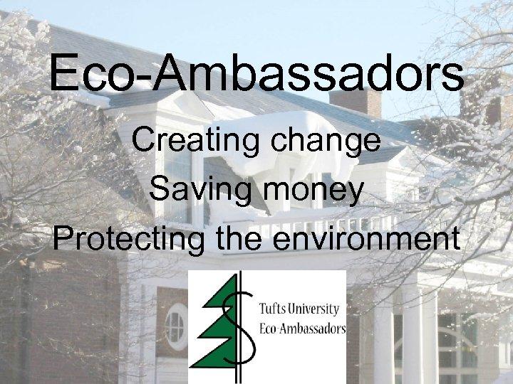 Eco-Ambassadors Creating change Saving money Protecting the environment
