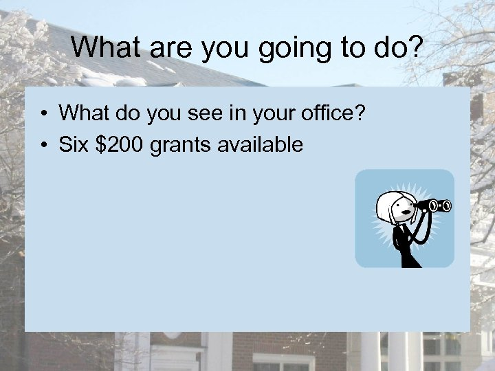 What are you going to do? • What do you see in your office?