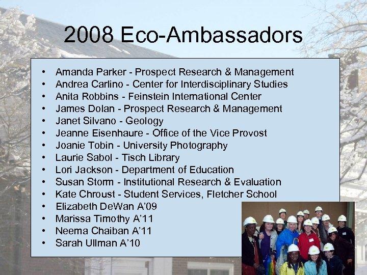 2008 Eco-Ambassadors • • • • Amanda Parker - Prospect Research & Management Andrea
