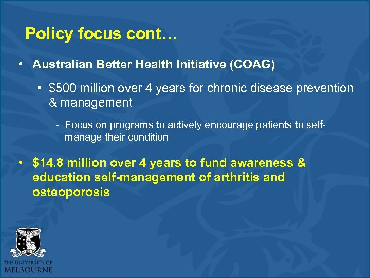 Policy focus cont… • Australian Better Health Initiative (COAG) • $500 million over 4