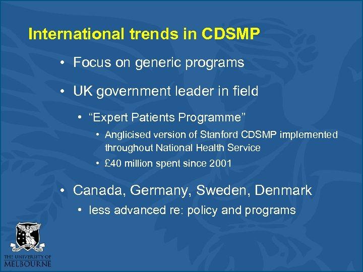 International trends in CDSMP • Focus on generic programs • UK government leader in