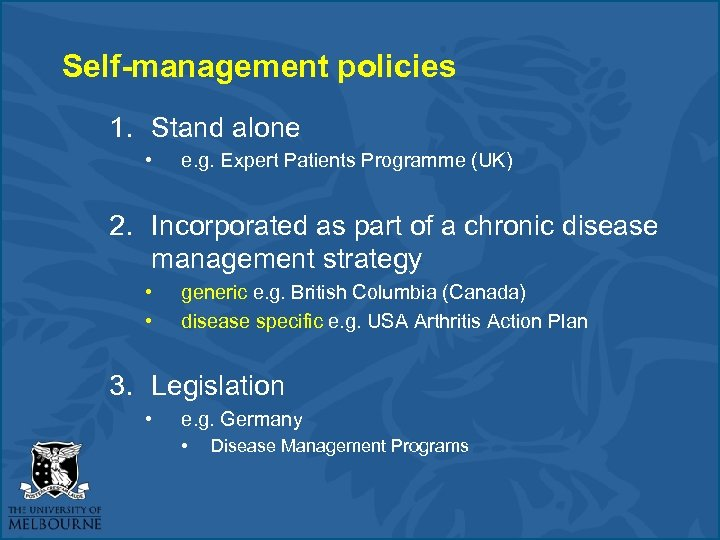Self-management policies 1. Stand alone • e. g. Expert Patients Programme (UK) 2. Incorporated
