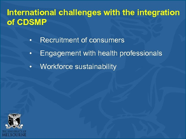 International challenges with the integration of CDSMP • Recruitment of consumers • Engagement with