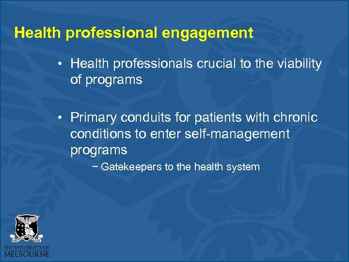 Health professional engagement • Health professionals crucial to the viability of programs • Primary