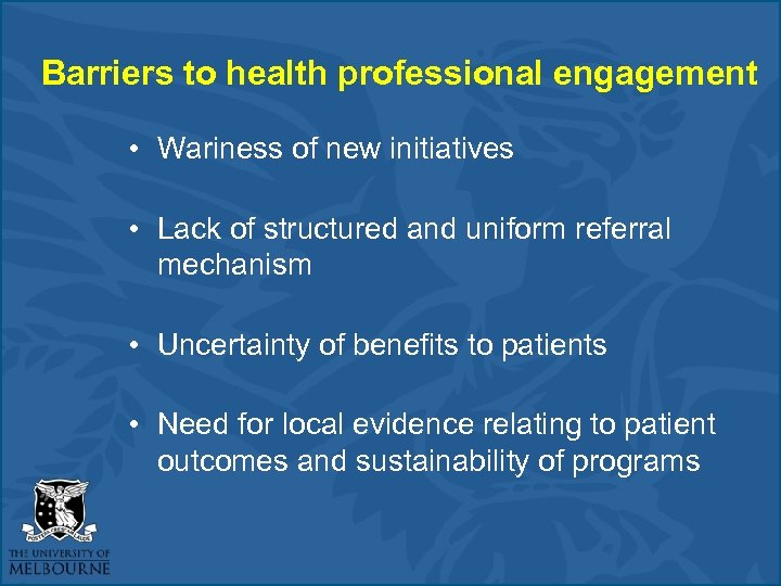 Barriers to health professional engagement • Wariness of new initiatives • Lack of structured