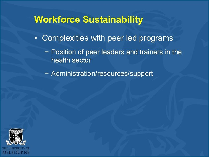 Workforce Sustainability • Complexities with peer led programs − Position of peer leaders and