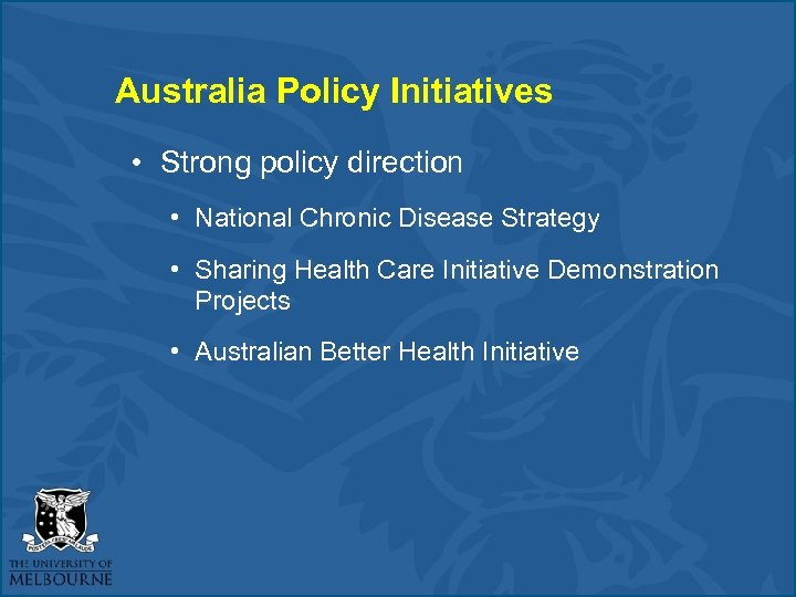 Australia Policy Initiatives • Strong policy direction • National Chronic Disease Strategy • Sharing