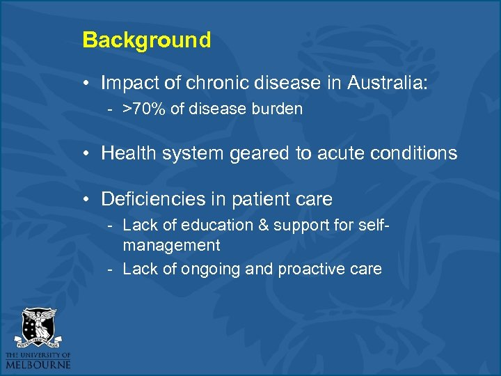Background • Impact of chronic disease in Australia: - >70% of disease burden •