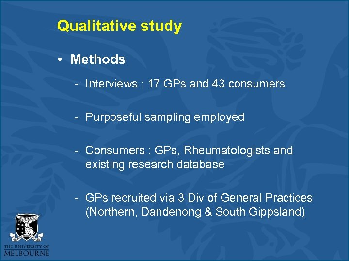 Qualitative study • Methods - Interviews : 17 GPs and 43 consumers - Purposeful
