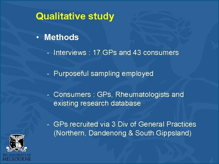 Qualitative study • Methods - Interviews : 17 GPs and 43 consumers - Purposeful