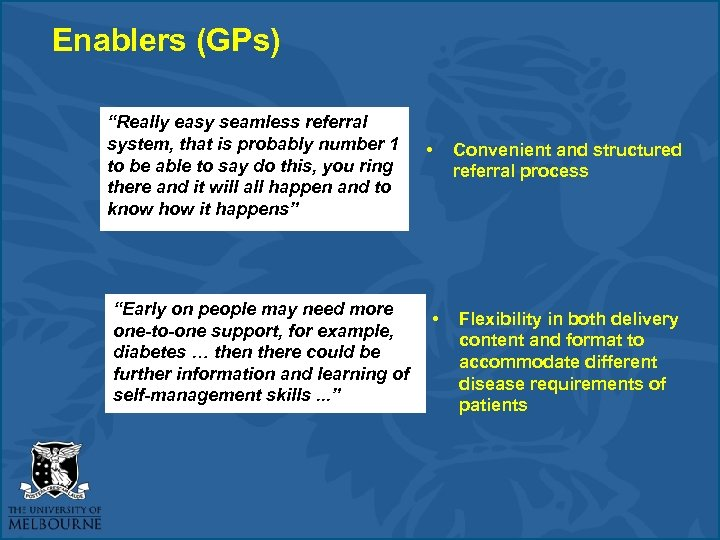 """Enablers (GPs) """"Really easy seamless referral system, that is probably number 1 to be"""