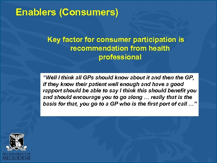 "Enablers (Consumers) Key factor for consumer participation is recommendation from health professional ""Well I"