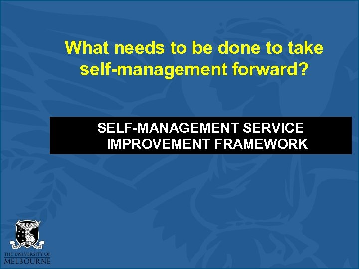 What needs to be done to take self-management forward? SELF-MANAGEMENT SERVICE IMPROVEMENT FRAMEWORK